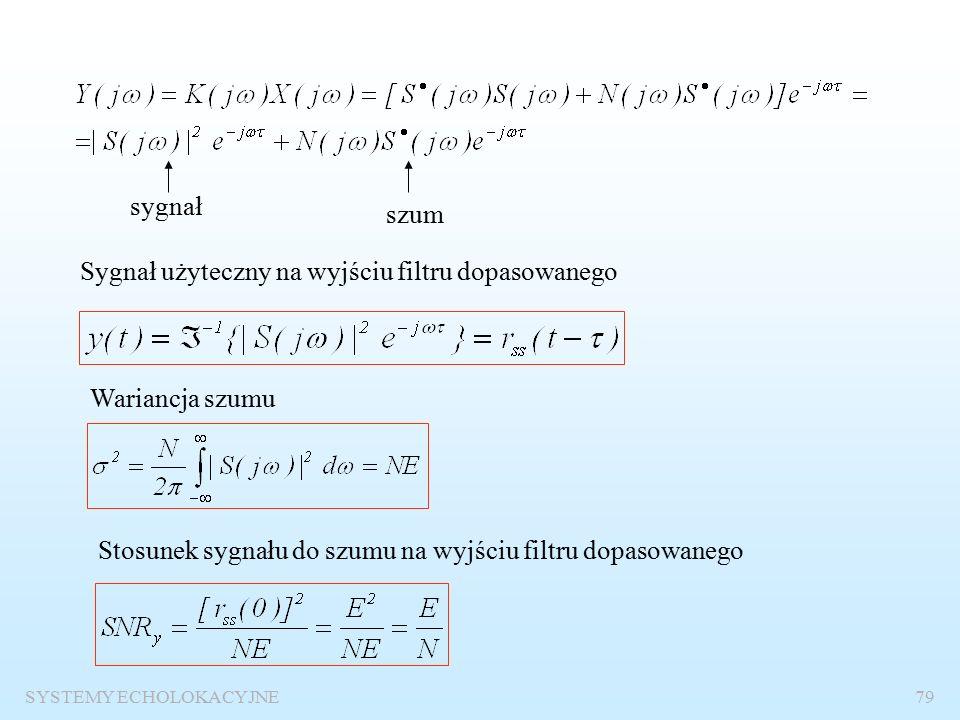SYSTEMY ECHOLOKACYJNE78 Odpowiedź impulsowa filtru dopasowanego Funkcja przenoszenia filtru dopasowanego Realizacja filtru dopasowanego w dziedzinie częstotliwości