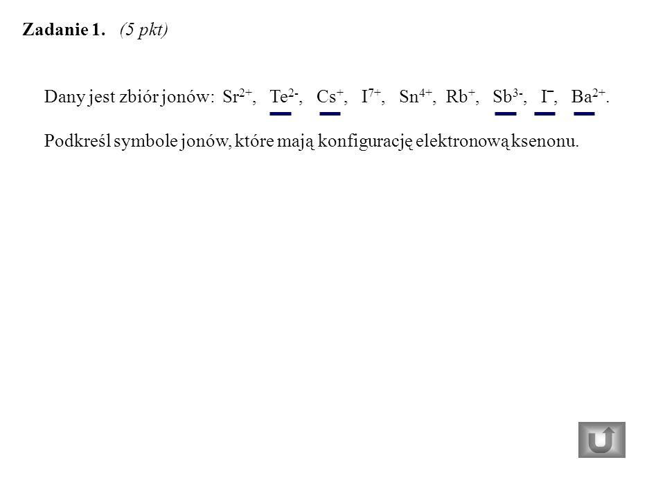 Dany jest zbiór jonów: Sr 2+, Te 2-, Cs +, I 7+, Sn 4+, Rb +, Sb 3-, I‾, Ba 2+.