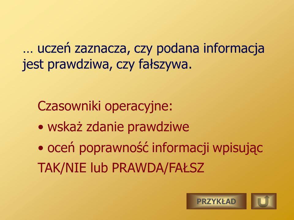 … uczeń zaznacza, czy podana informacja jest prawdziwa, czy fałszywa.