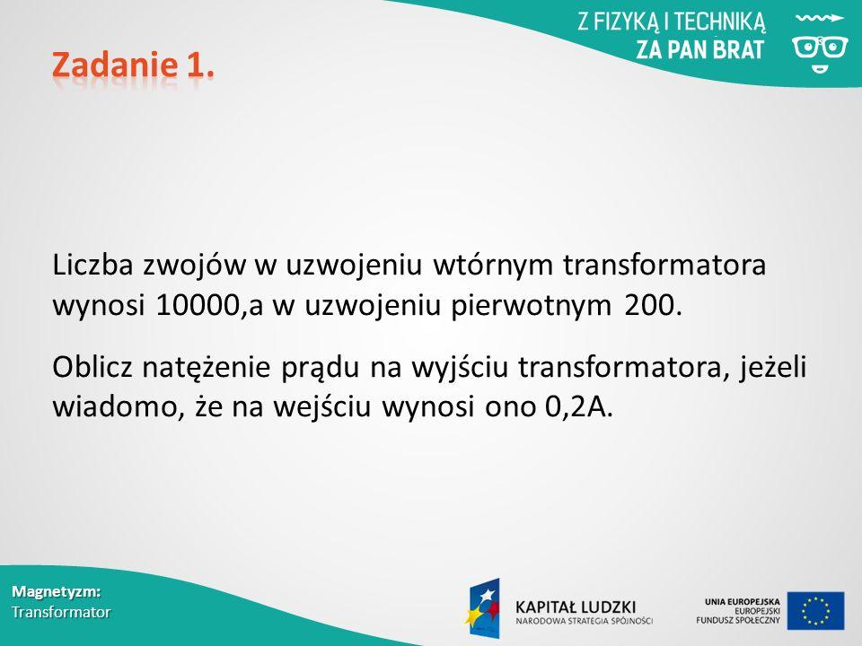 Liczba zwojów w uzwojeniu wtórnym transformatora wynosi 10000,a w uzwojeniu pierwotnym 200.