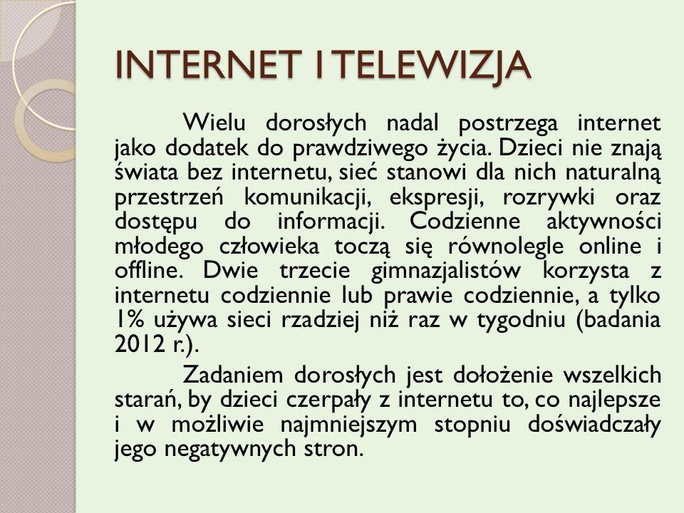 INTERNET I TELEWIZJA Wielu dorosłych nadal postrzega internet jako dodatek do prawdziwego życia.