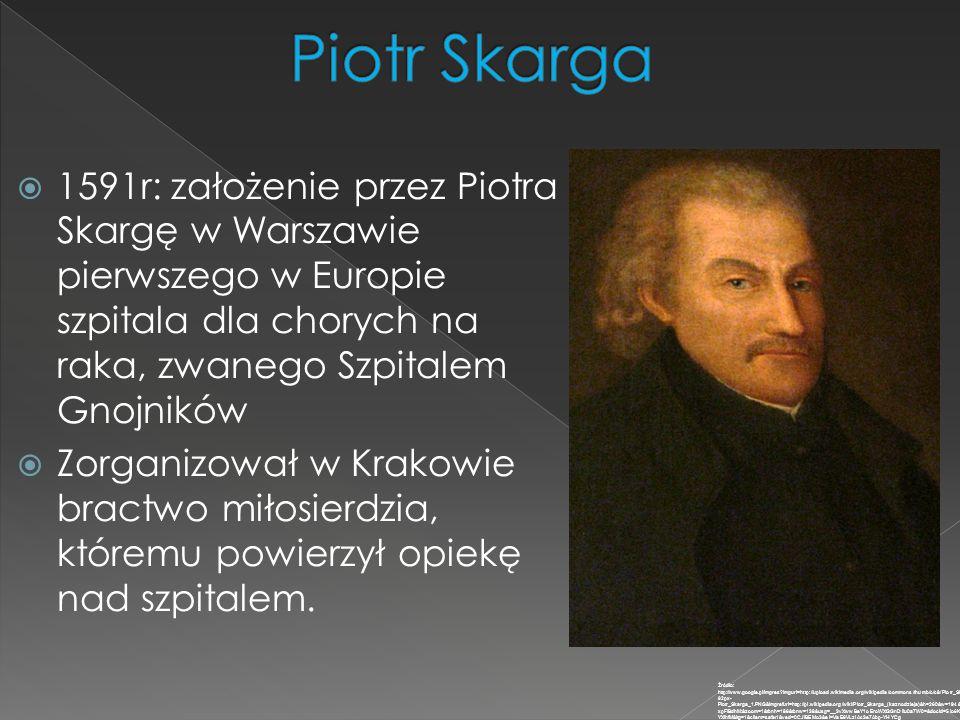  1591r: założenie przez Piotra Skargę w Warszawie pierwszego w Europie szpitala dla chorych na raka, zwanego Szpitalem Gnojników  Zorganizował w Kra