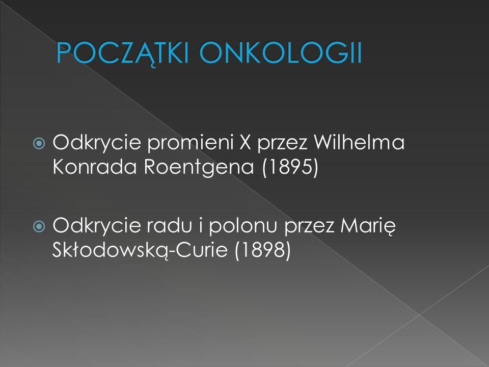  Odkrycie promieni X przez Wilhelma Konrada Roentgena (1895)  Odkrycie radu i polonu przez Marię Skłodowską-Curie (1898)