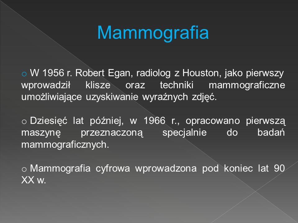 Mammografia o W 1956 r. Robert Egan, radiolog z Houston, jako pierwszy wprowadził klisze oraz techniki mammograficzne umożliwiające uzyskiwanie wyraźn