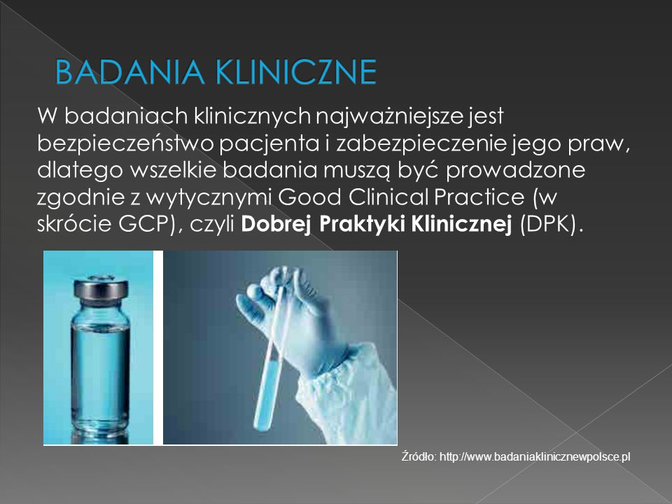 W badaniach klinicznych najważniejsze jest bezpieczeństwo pacjenta i zabezpieczenie jego praw, dlatego wszelkie badania muszą być prowadzone zgodnie z