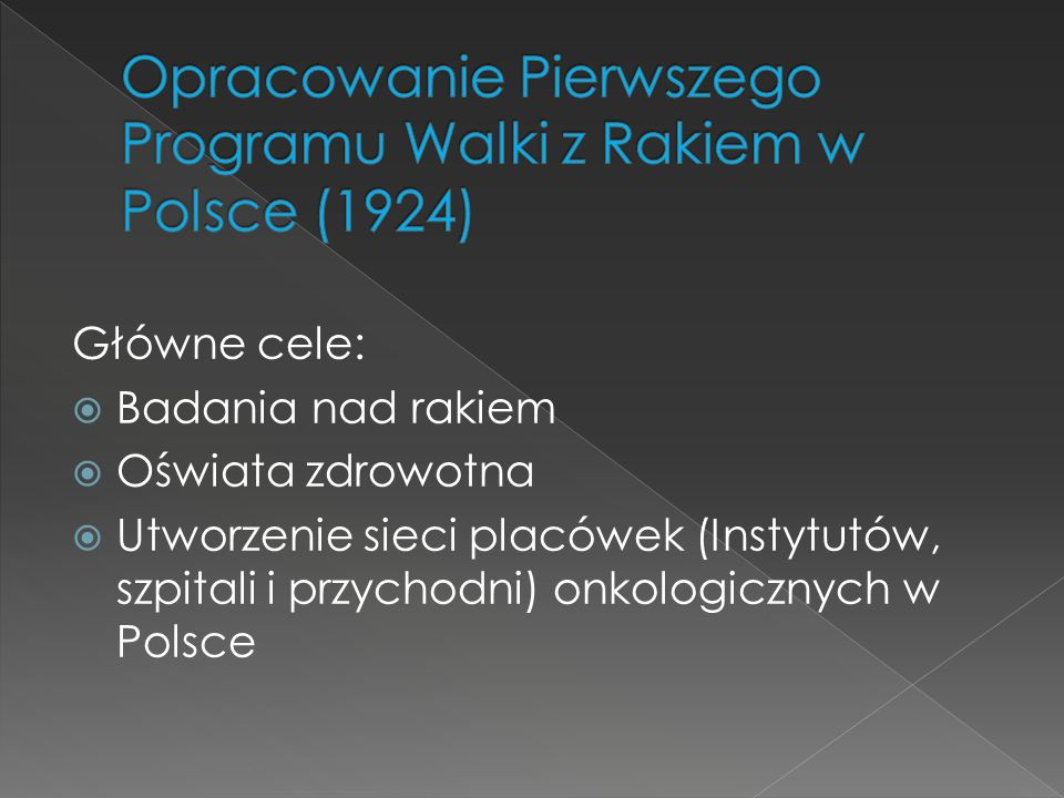 Główne cele:  Badania nad rakiem  Oświata zdrowotna  Utworzenie sieci placówek (Instytutów, szpitali i przychodni) onkologicznych w Polsce