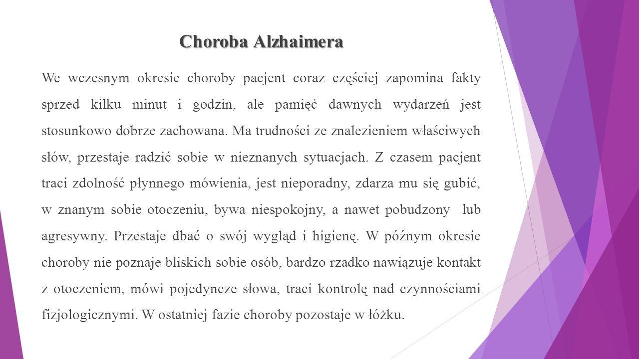 Choroba Alzhaimera We wczesnym okresie choroby pacjent coraz częściej zapomina fakty sprzed kilku minut i godzin, ale pamięć dawnych wydarzeń jest stosunkowo dobrze zachowana.