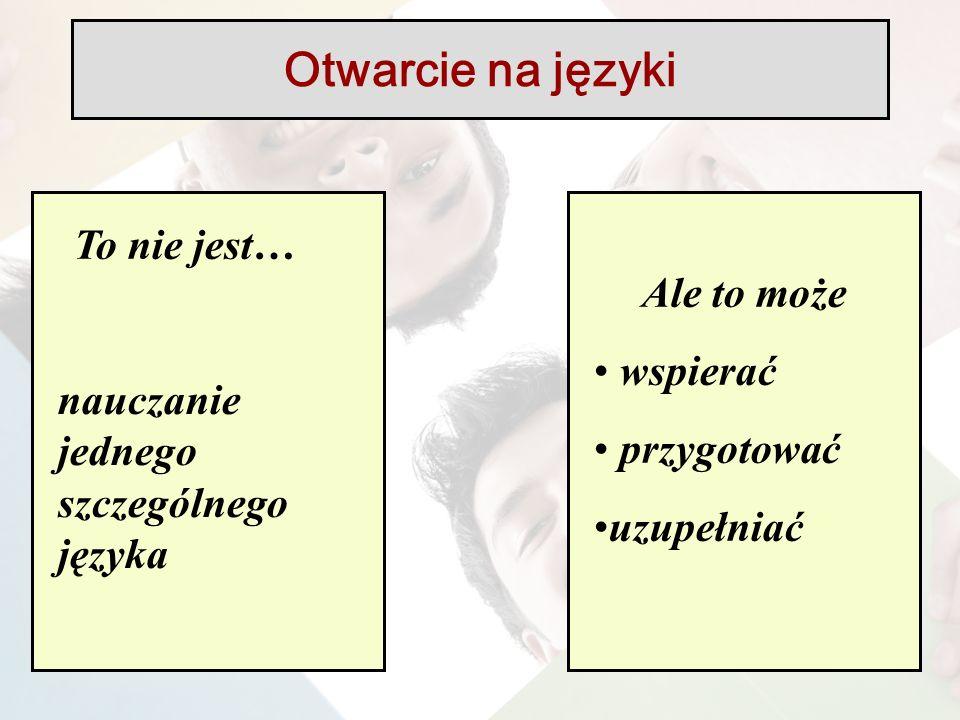 Otwarcie na języki To nie jest… nauczanie jednego szczególnego języka Ale to może wspierać przygotować uzupełniać