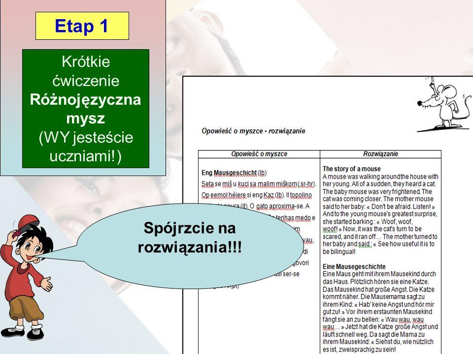 Spójrzcie na rozwiązania!!! Krótkie ćwiczenie Różnojęzyczna mysz (WY jesteście uczniami!) Etap 1