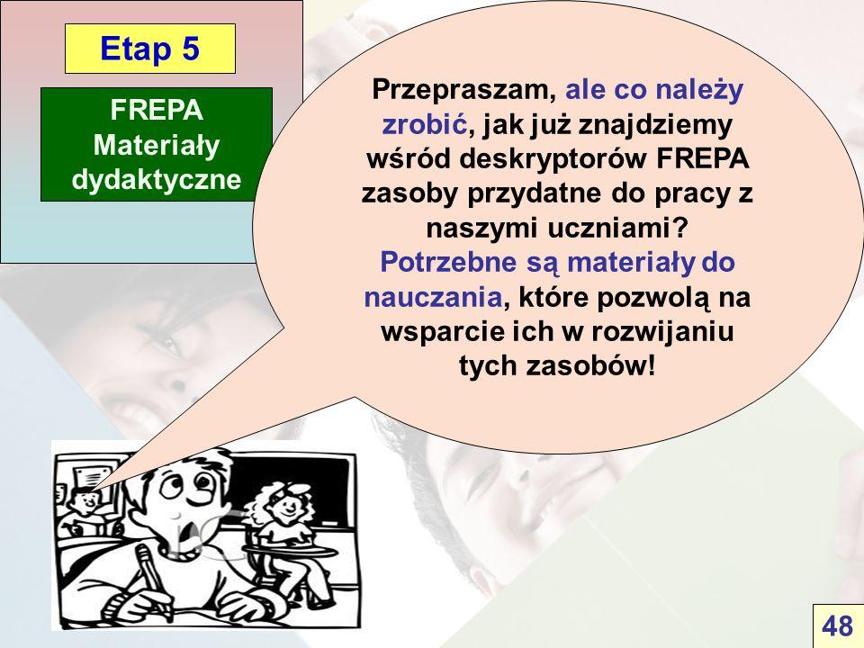 FREPA Materiały dydaktyczne Etap 5 Przepraszam, ale co należy zrobić, jak już znajdziemy wśród deskryptorów FREPA zasoby przydatne do pracy z naszymi