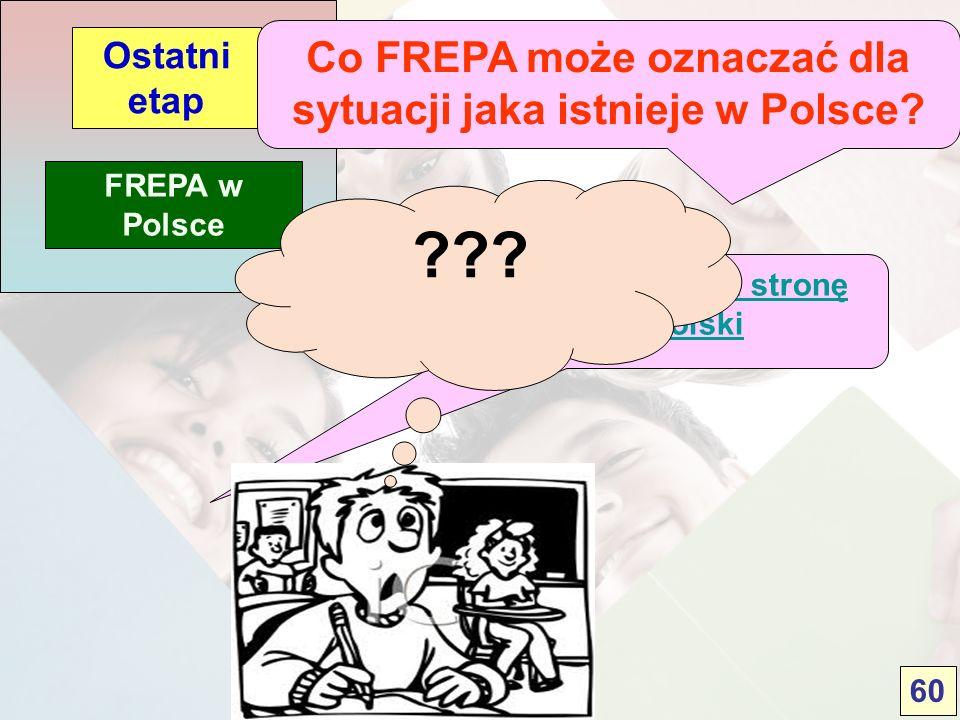 FREPA w Polsce Ostatni etap Popatrzymy najpierw na stronę FREPA dla Polski 60 Co FREPA może oznaczać dla sytuacji jaka istnieje w Polsce? ???