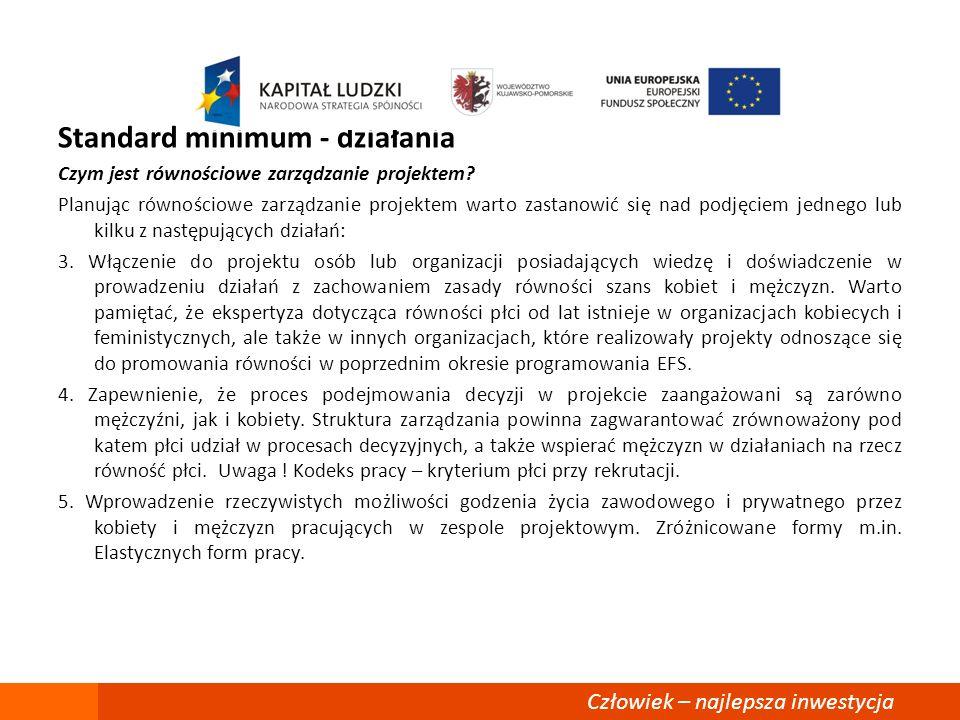 Standard minimum - działania Czym jest równościowe zarządzanie projektem? Planując równościowe zarządzanie projektem warto zastanowić się nad podjęcie