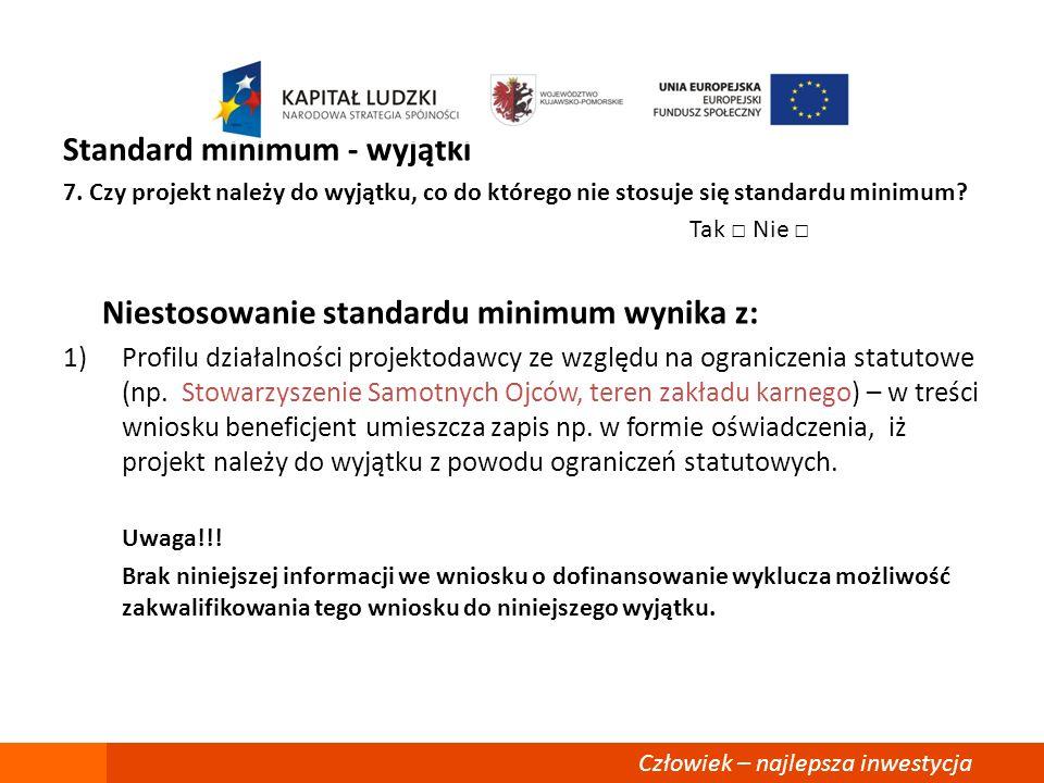 Standard minimum - wyjątki 7. Czy projekt należy do wyjątku, co do którego nie stosuje się standardu minimum? Tak □ Nie □ Niestosowanie standardu mini
