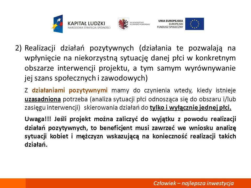 2)Realizacji działań pozytywnych (działania te pozwalają na wpłynięcie na niekorzystną sytuację danej płci w konkretnym obszarze interwencji projektu,