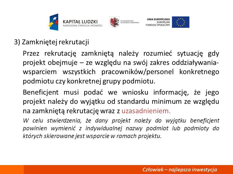 3) Zamkniętej rekrutacji Przez rekrutację zamkniętą należy rozumieć sytuację gdy projekt obejmuje – ze względu na swój zakres oddziaływania- wsparciem
