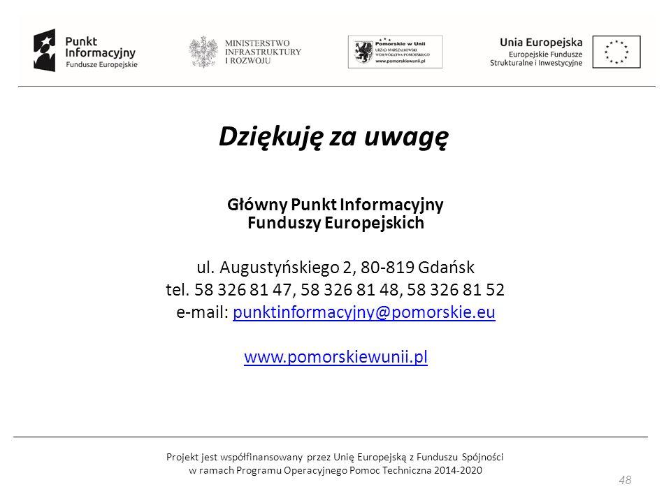 Projekt jest współfinansowany przez Unię Europejską z Funduszu Spójności w ramach Programu Operacyjnego Pomoc Techniczna 2014-2020 48 Główny Punkt Informacyjny Funduszy Europejskich ul.