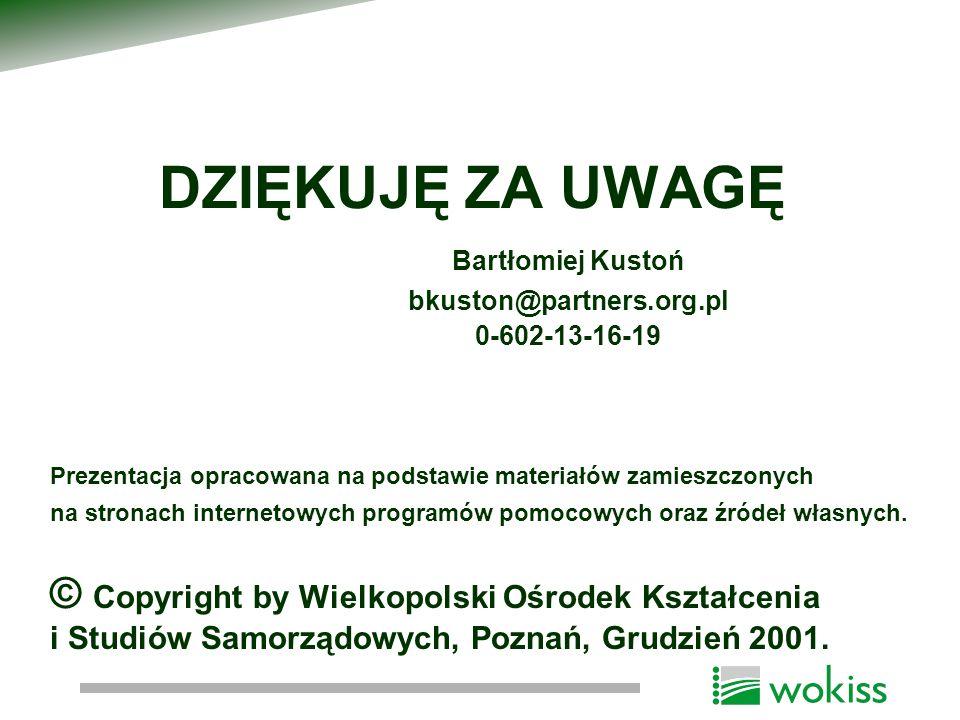 DZIĘKUJĘ ZA UWAGĘ Bartłomiej Kustoń bkuston@partners.org.pl 0-602-13-16-19 Prezentacja opracowana na podstawie materiałów zamieszczonych na stronach i