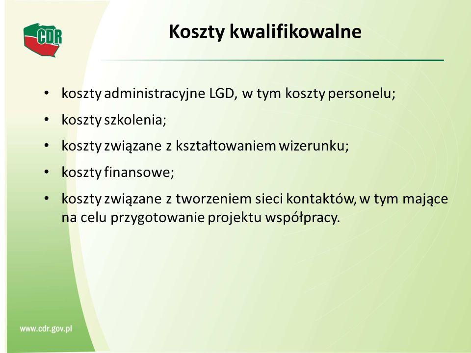 Koszty kwalifikowalne koszty administracyjne LGD, w tym koszty personelu; koszty szkolenia; koszty związane z kształtowaniem wizerunku; koszty finansowe; koszty związane z tworzeniem sieci kontaktów, w tym mające na celu przygotowanie projektu współpracy.