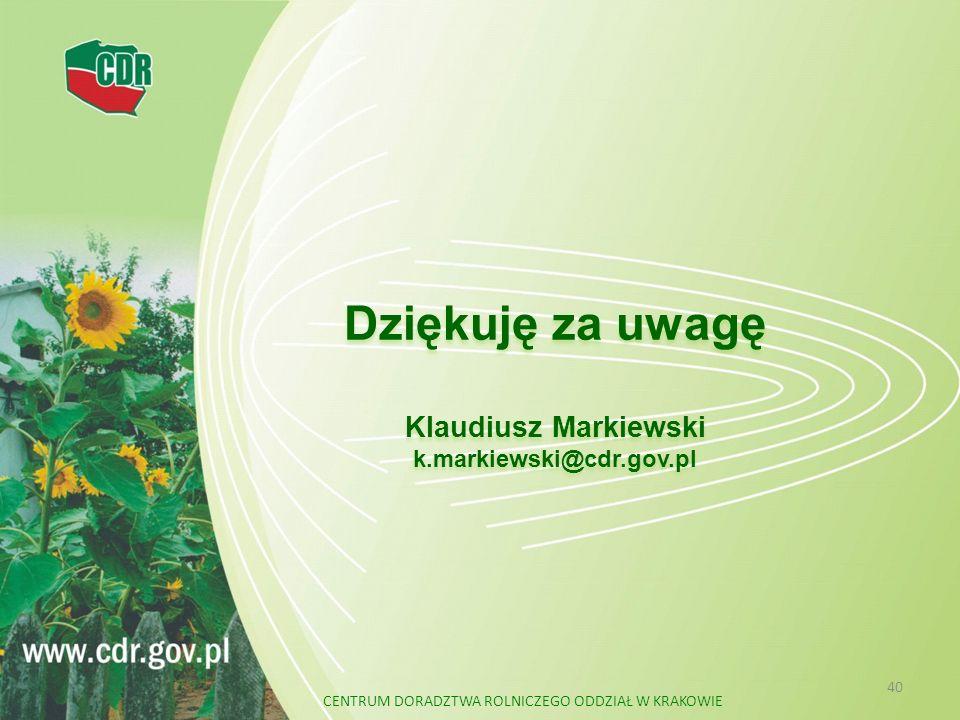 Dziękuję za uwagę Klaudiusz Markiewski k.markiewski@cdr.gov.pl 40 CENTRUM DORADZTWA ROLNICZEGO ODDZIAŁ W KRAKOWIE