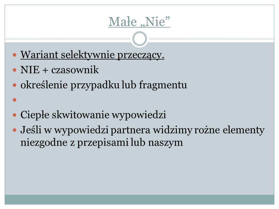 """Małe """"Nie"""" Wariant selektywnie przeczący. NIE + czasownik określenie przypadku lub fragmentu Ciepłe skwitowanie wypowiedzi Jeśli w wypowiedzi partnera"""