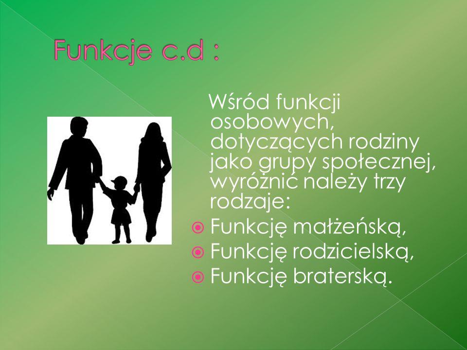 Wśród funkcji osobowych, dotyczących rodziny jako grupy społecznej, wyróżnić należy trzy rodzaje:  Funkcję małżeńską,  Funkcję rodzicielską,  Funkcję braterską.
