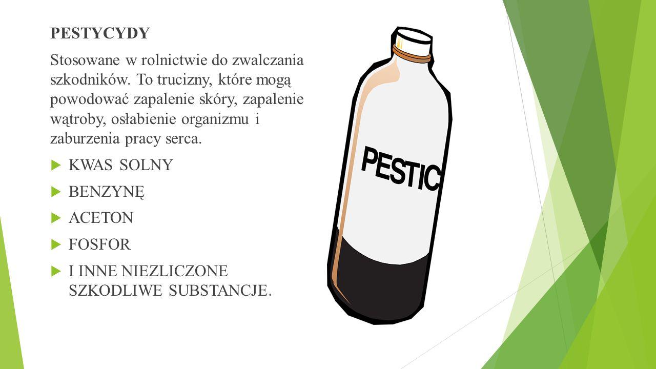 PESTYCYDY Stosowane w rolnictwie do zwalczania szkodników.
