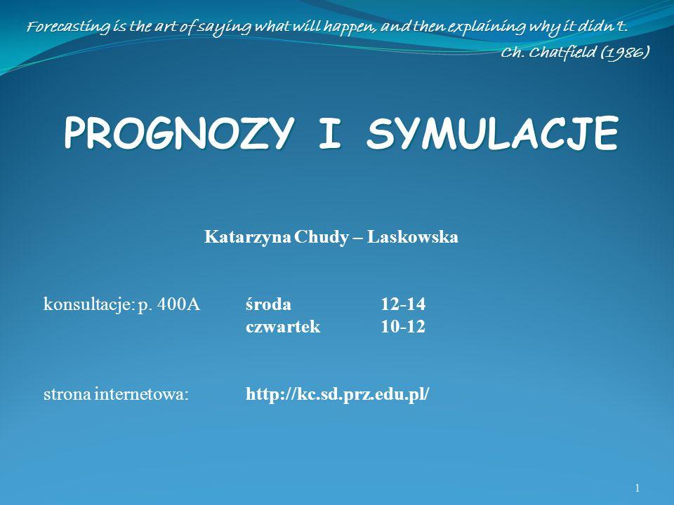 PROGNOZY I SYMULACJE 1 Katarzyna Chudy – Laskowska konsultacje: p.
