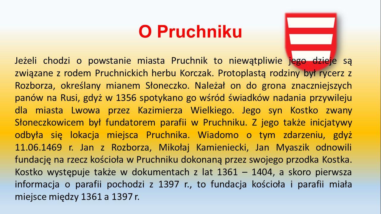 O Pruchniku Jeżeli chodzi o powstanie miasta Pruchnik to niewątpliwie jego dzieje są związane z rodem Pruchnickich herbu Korczak.