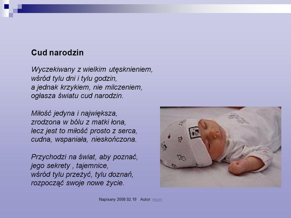 Oczekiwanie Przed urodzeniem płód potrafi się poruszać, słyszy, odczuwa smak, zapach, widzi, reaguje na dotyk oraz na bodźce bólowe.