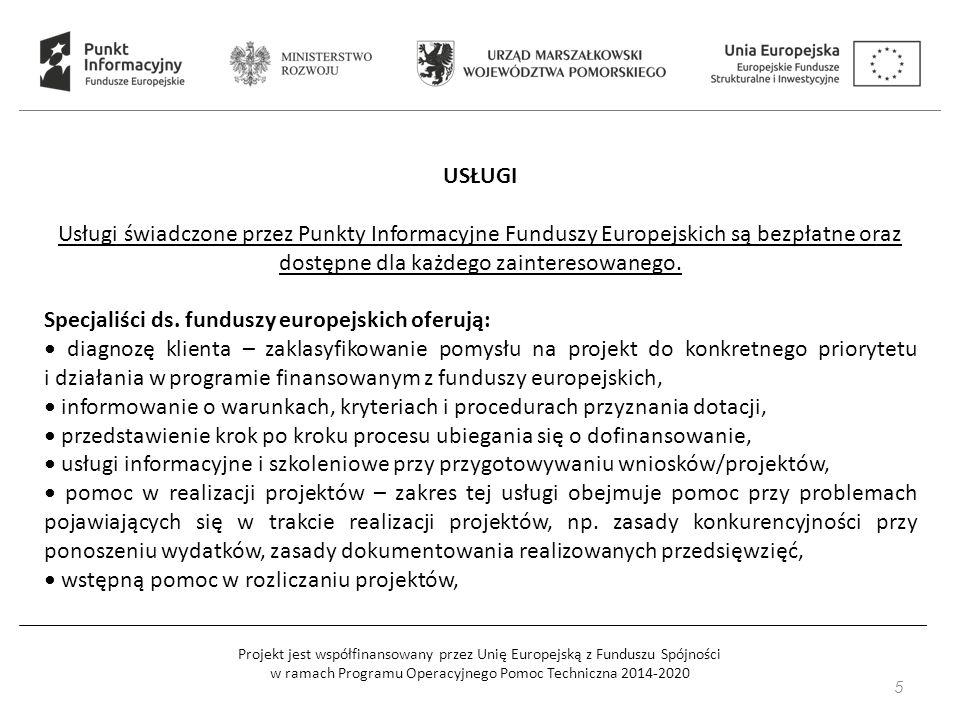 Projekt jest współfinansowany przez Unię Europejską z Funduszu Spójności w ramach Programu Operacyjnego Pomoc Techniczna 2014-2020 5 USŁUGI Usługi świadczone przez Punkty Informacyjne Funduszy Europejskich są bezpłatne oraz dostępne dla każdego zainteresowanego.
