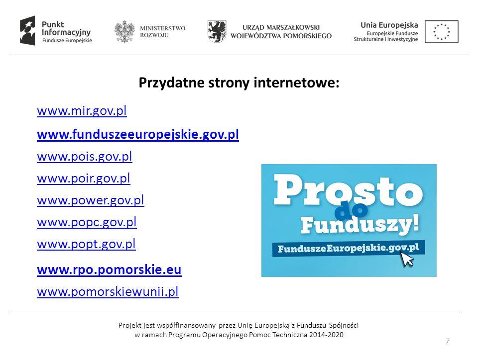 Projekt jest współfinansowany przez Unię Europejską z Funduszu Spójności w ramach Programu Operacyjnego Pomoc Techniczna 2014-2020 7 Przydatne strony internetowe: www.mir.gov.pl www.funduszeeuropejskie.gov.pl www.pois.gov.pl www.poir.gov.pl www.power.gov.pl www.popc.gov.pl www.popt.gov.pl www.rpo.pomorskie.eu www.pomorskiewunii.pl