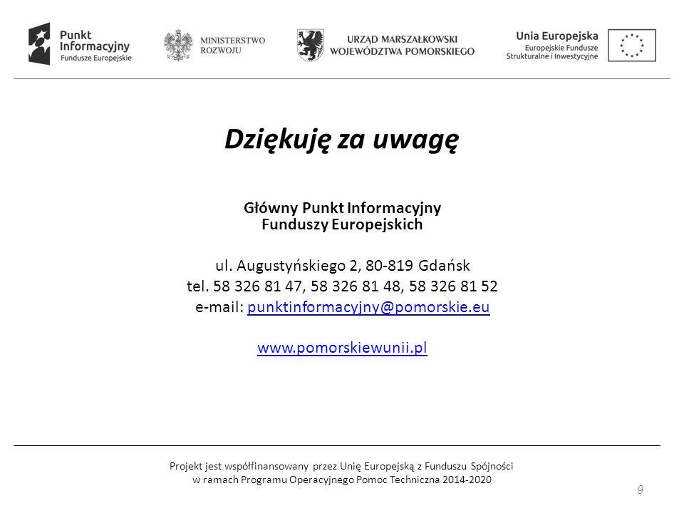 9 Główny Punkt Informacyjny Funduszy Europejskich ul. Augustyńskiego 2, 80-819 Gdańsk tel. 58 326 81 47, 58 326 81 48, 58 326 81 52 e-mail: punktinfor