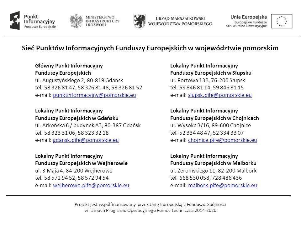 Główny Punkt Informacyjny Funduszy Europejskich ul. Augustyńskiego 2, 80-819 Gdańsk tel. 58 326 81 47, 58 326 81 48, 58 326 81 52 e-mail: punktinforma