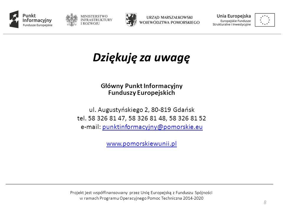 8 Główny Punkt Informacyjny Funduszy Europejskich ul. Augustyńskiego 2, 80-819 Gdańsk tel. 58 326 81 47, 58 326 81 48, 58 326 81 52 e-mail: punktinfor