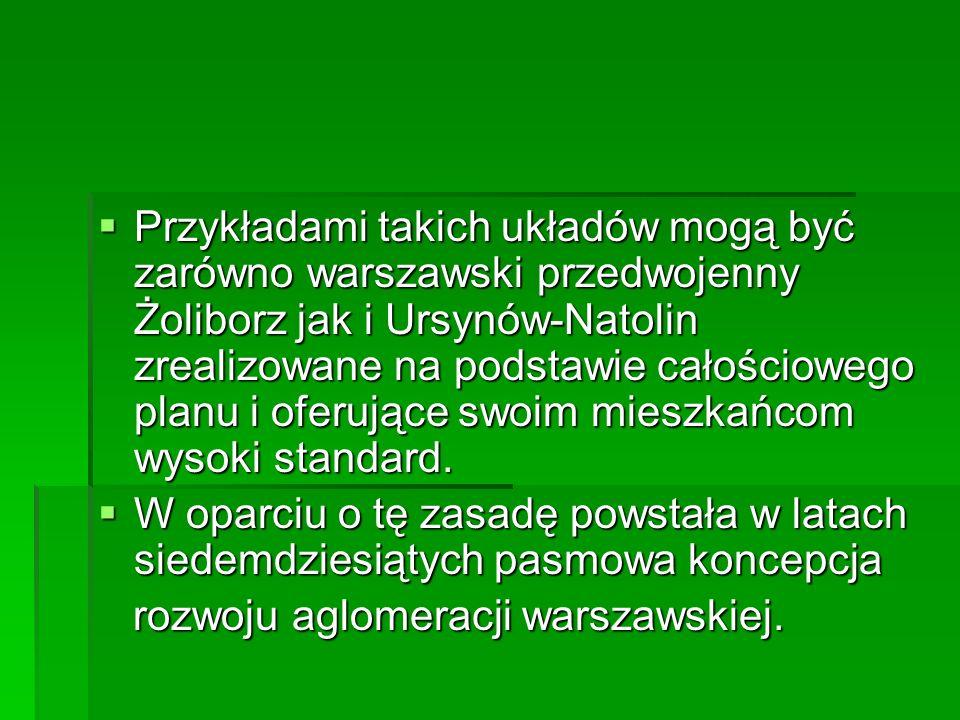  Przykładami takich układów mogą być zarówno warszawski przedwojenny Żoliborz jak i Ursynów-Natolin zrealizowane na podstawie całościowego planu i oferujące swoim mieszkańcom wysoki standard.