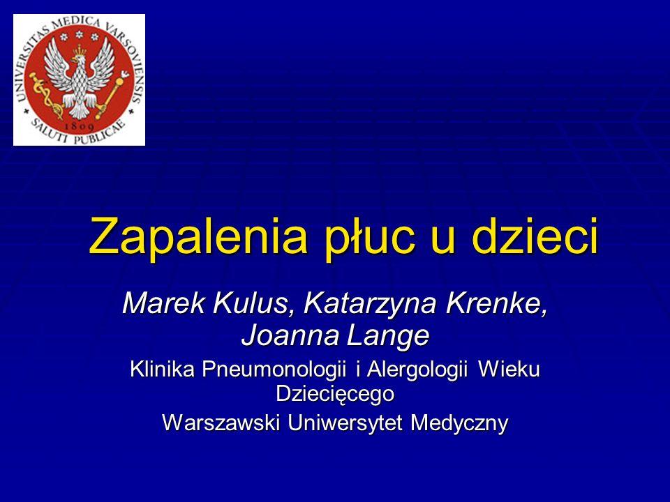 Zapalenia płuc u dzieci Marek Kulus, Katarzyna Krenke, Joanna Lange Klinika Pneumonologii i Alergologii Wieku Dziecięcego Warszawski Uniwersytet Medyczny