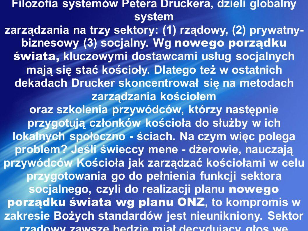 Filozofia systemów Petera Druckera, dzieli globalny system zarządzania na trzy sektory: (1) rządowy, (2) prywatny- biznesowy (3) socjalny.