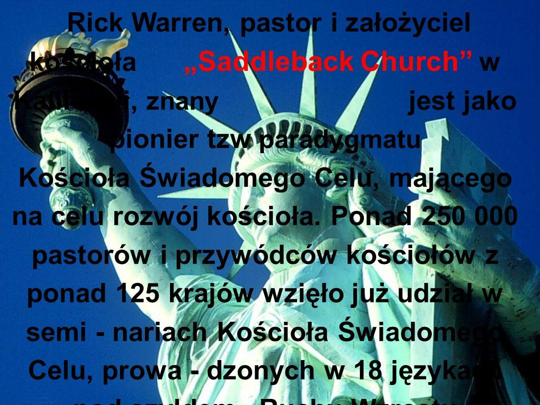 """Rick Warren, pastor i założyciel kościoła """"Saddleback Church w Kalifornii, znany jest jako pionier tzw paradygmatu Kościoła Świadomego Celu, mającego na celu rozwój kościoła."""