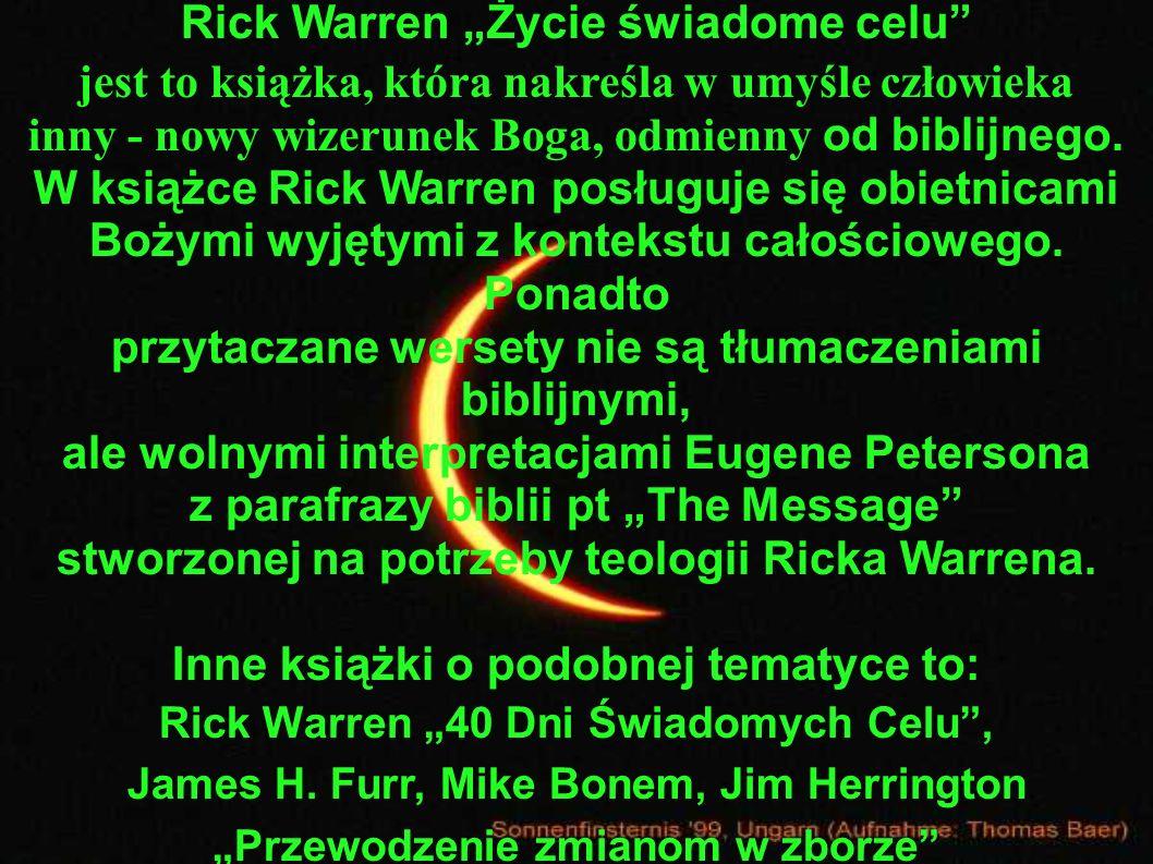 """Rick Warren """"Życie świadome celu jest to książka, która nakreśla w umyśle człowieka inny - nowy wizerunek Boga, odmienny od biblijnego."""