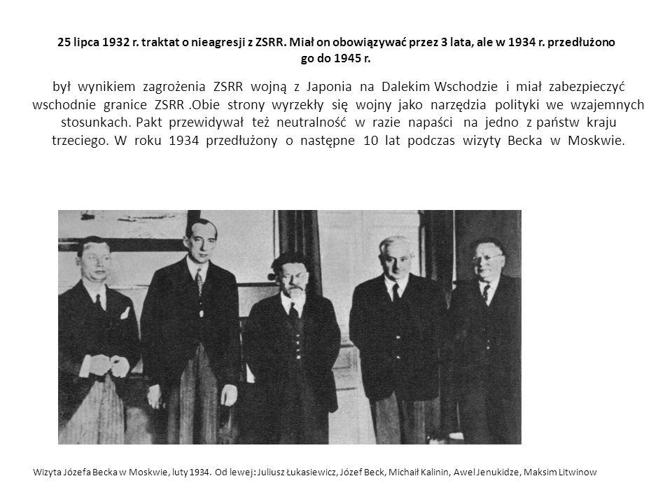 25 lipca 1932 r. traktat o nieagresji z ZSRR. Miał on obowiązywać przez 3 lata, ale w 1934 r. przedłużono go do 1945 r. był wynikiem zagrożenia ZSRR w