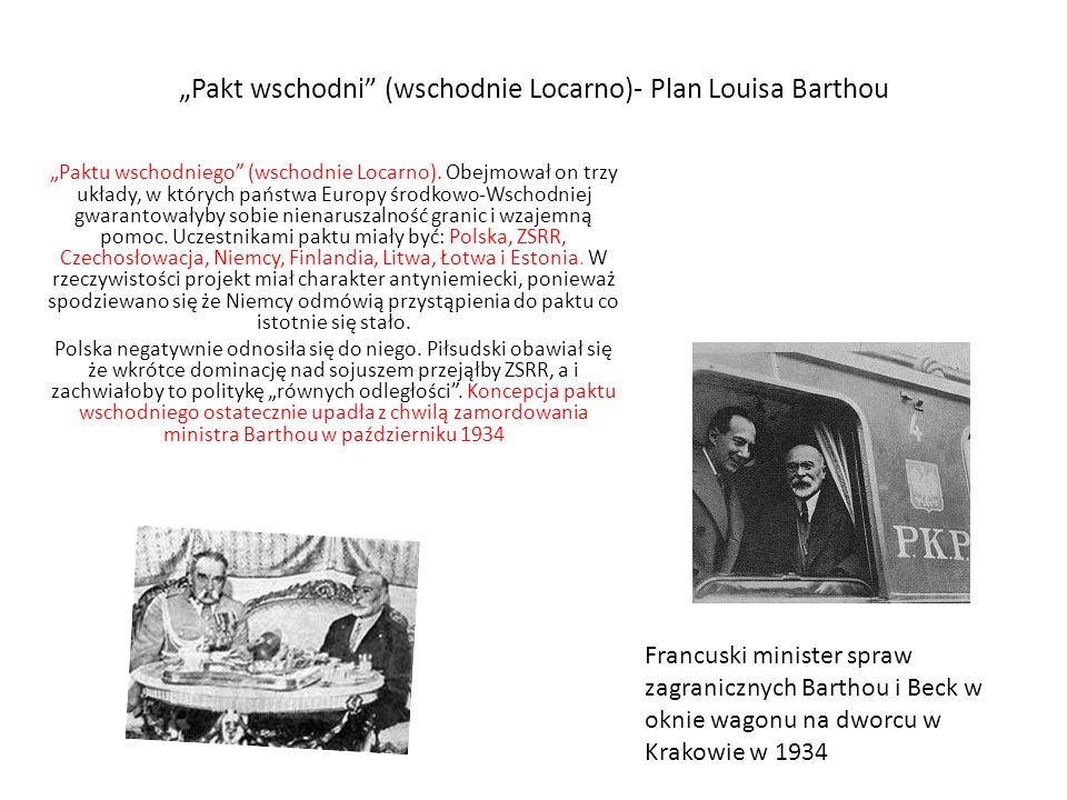 """""""Pakt wschodni"""" (wschodnie Locarno)- Plan Louisa Barthou """"Paktu wschodniego"""" (wschodnie Locarno). Obejmował on trzy układy, w których państwa Europy ś"""