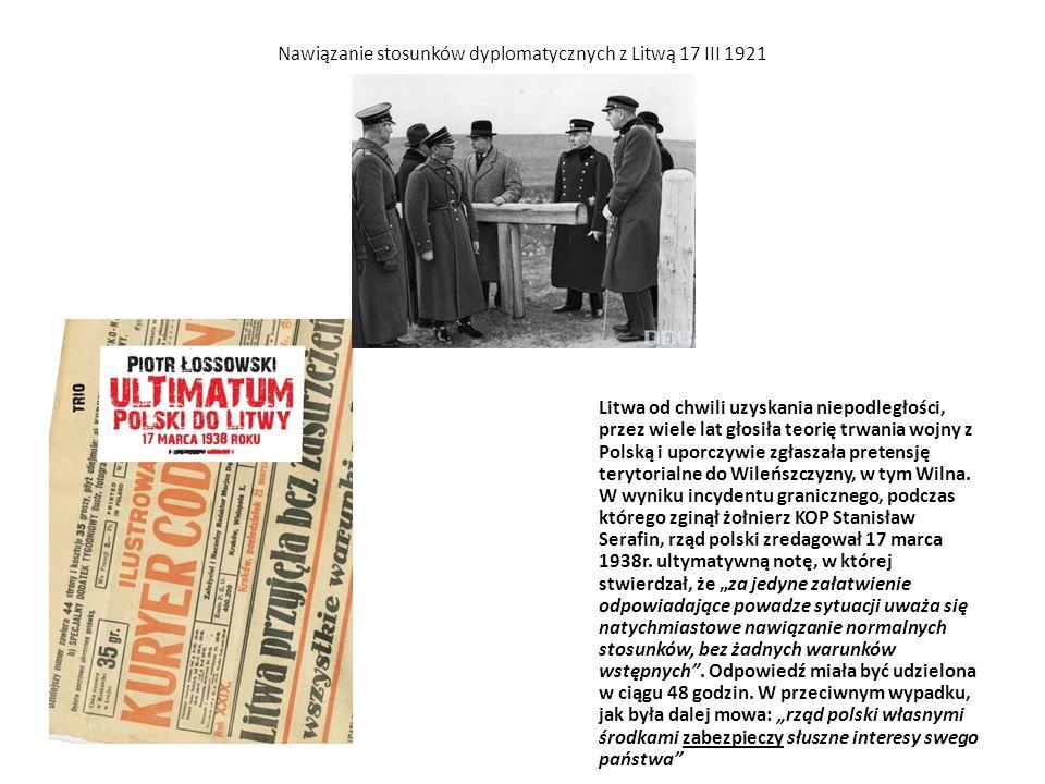 Nawiązanie stosunków dyplomatycznych z Litwą 17 III 1921 Litwa od chwili uzyskania niepodległości, przez wiele lat głosiła teorię trwania wojny z Polską i uporczywie zgłaszała pretensję terytorialne do Wileńszczyzny, w tym Wilna.