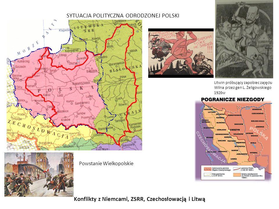 SYTUACJA POLITYCZNA ODRODZONEJ POLSKI Konflikty z Niemcami, ZSRR, Czechosłowacją i Litwą Litwin próbujący zapobiec zajęciu Wilna przez gen L. Żeligows