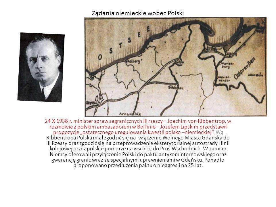 Żądania niemieckie wobec Polski 24 X 1938 r. minister spraw zagranicznych III rzeszy – Joachim von Ribbentrop, w rozmowie z polskim ambasadorem w Berl
