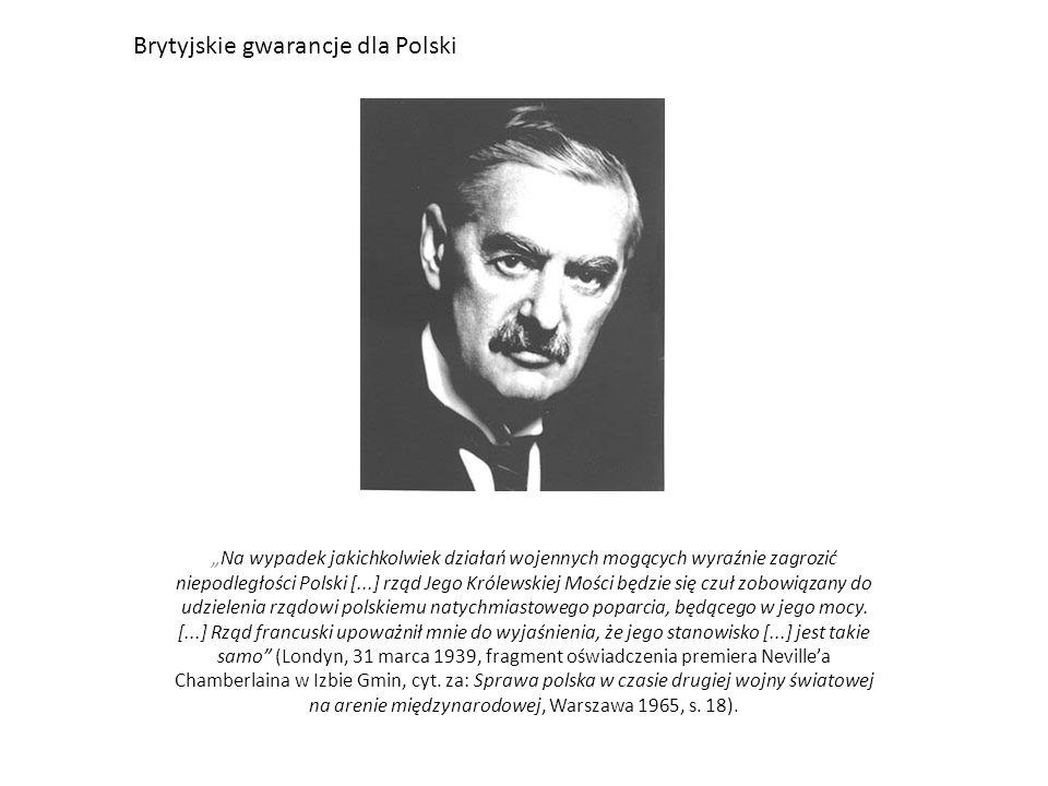 """""""Na wypadek jakichkolwiek działań wojennych mogących wyraźnie zagrozić niepodległości Polski [...] rząd Jego Królewskiej Mości będzie się czuł zobowią"""
