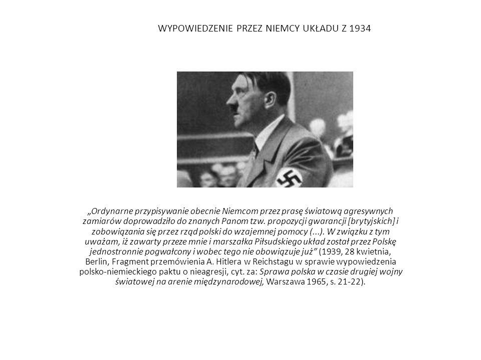 """WYPOWIEDZENIE PRZEZ NIEMCY UKŁADU Z 1934 """"Ordynarne przypisywanie obecnie Niemcom przez prasę światową agresywnych zamiarów doprowadziło do znanych Pa"""