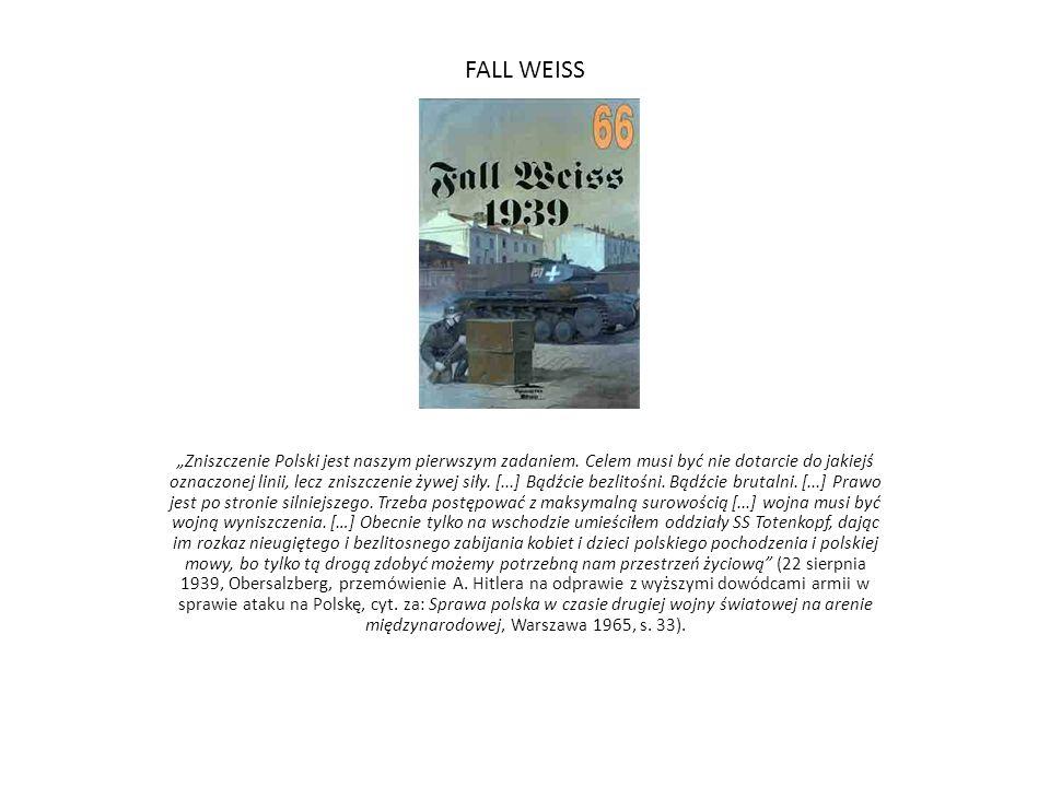 """FALL WEISS """"Zniszczenie Polski jest naszym pierwszym zadaniem. Celem musi być nie dotarcie do jakiejś oznaczonej linii, lecz zniszczenie żywej siły. ["""