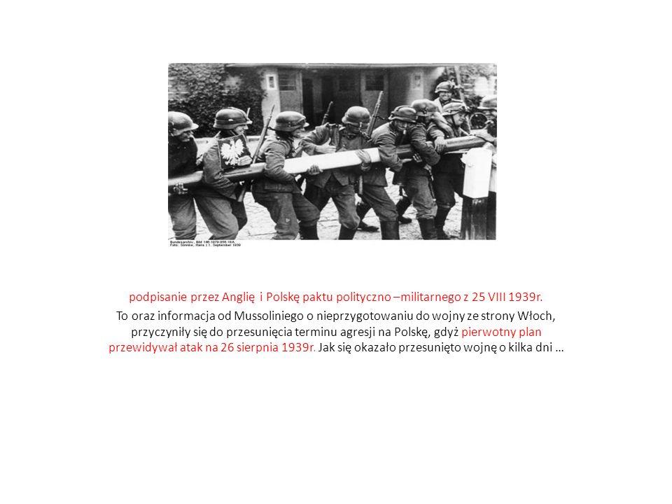 podpisanie przez Anglię i Polskę paktu polityczno –militarnego z 25 VIII 1939r. To oraz informacja od Mussoliniego o nieprzygotowaniu do wojny ze stro