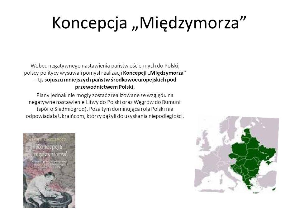"""Koncepcja """"Międzymorza Wobec negatywnego nastawienia państw ościennych do Polski, polscy politycy wysuwali pomysł realizacji Koncepcji """"Międzymorza – tj."""