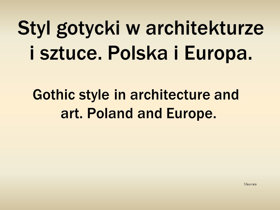 Styl gotycki w architekturze i sztuce. Polska i Europa. Gothic style in architecture and art. Poland and Europe. Mauvais